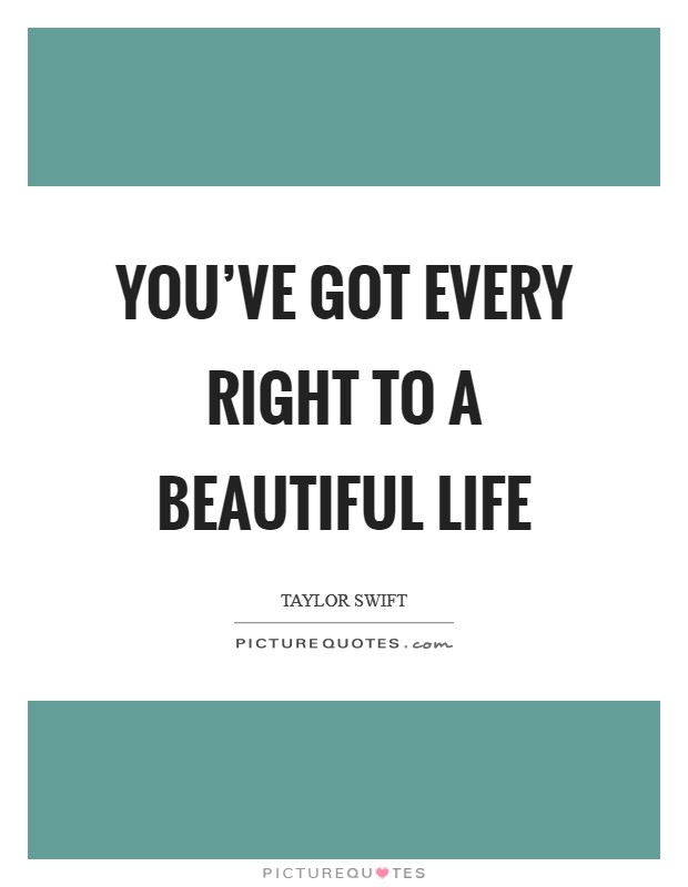 You've got every right to a beautiful life Picture Quote #1