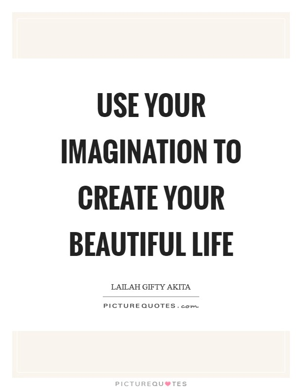 Use your imagination to create your beautiful life Picture Quote #1