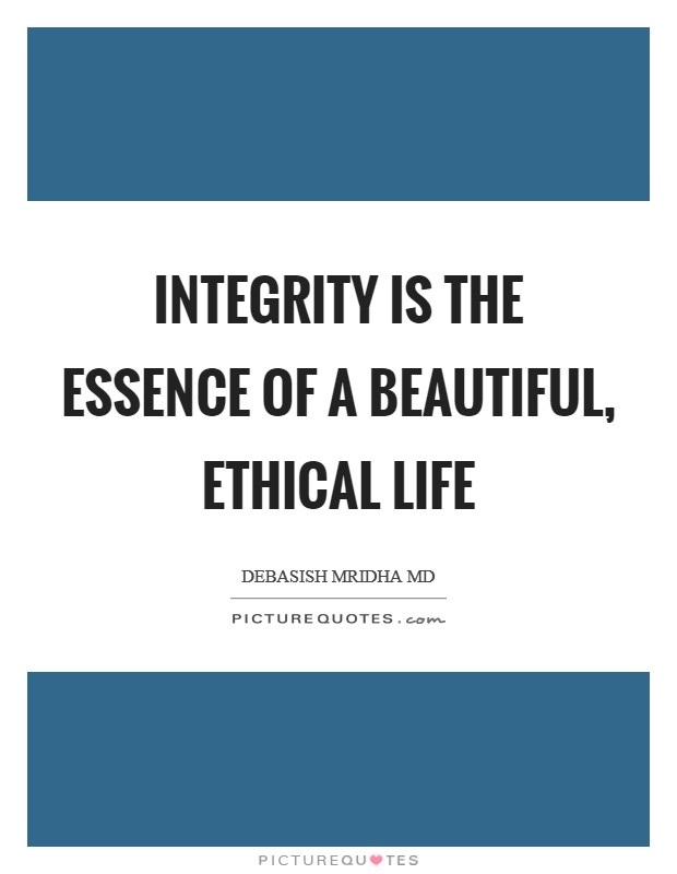 Integrity is the essence of a beautiful, ethical life Picture Quote #1