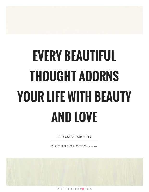Every beautiful thought adorns your life with beauty and love Picture Quote #1