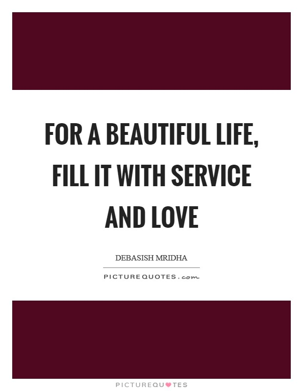 For a beautiful life, fill it with service and love Picture Quote #1
