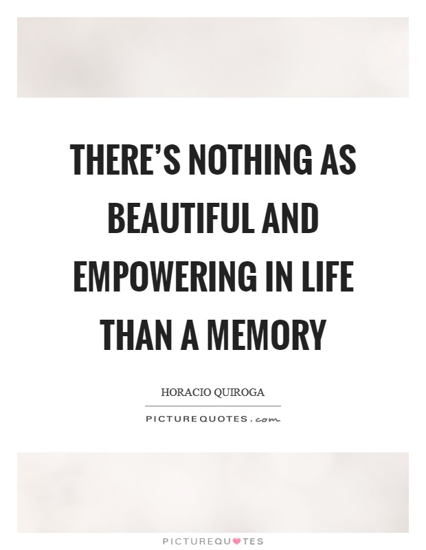 There's nothing as beautiful and empowering in life than a memory Picture Quote #1