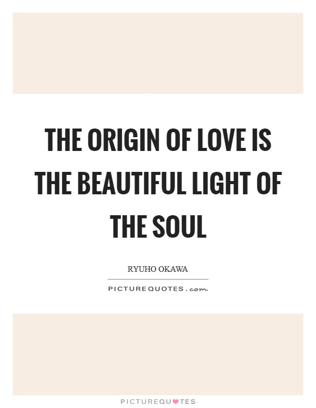 The origin of love is the beautiful light of the soul Picture Quote #1