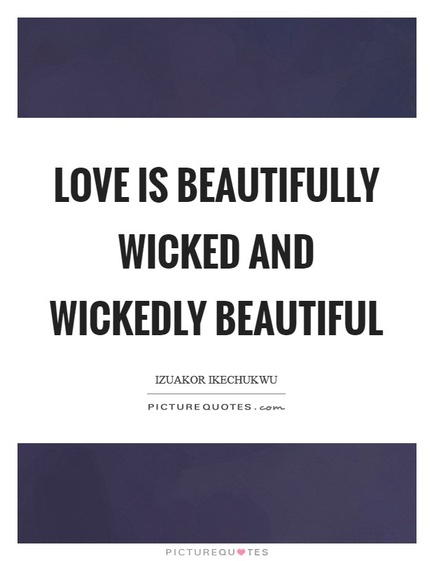 Love is beautifully wicked and wickedly beautiful Picture Quote #1