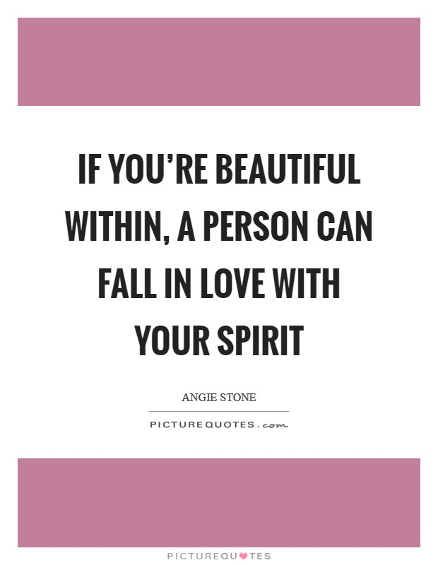 If you're beautiful within, a person can fall in love with your spirit Picture Quote #1