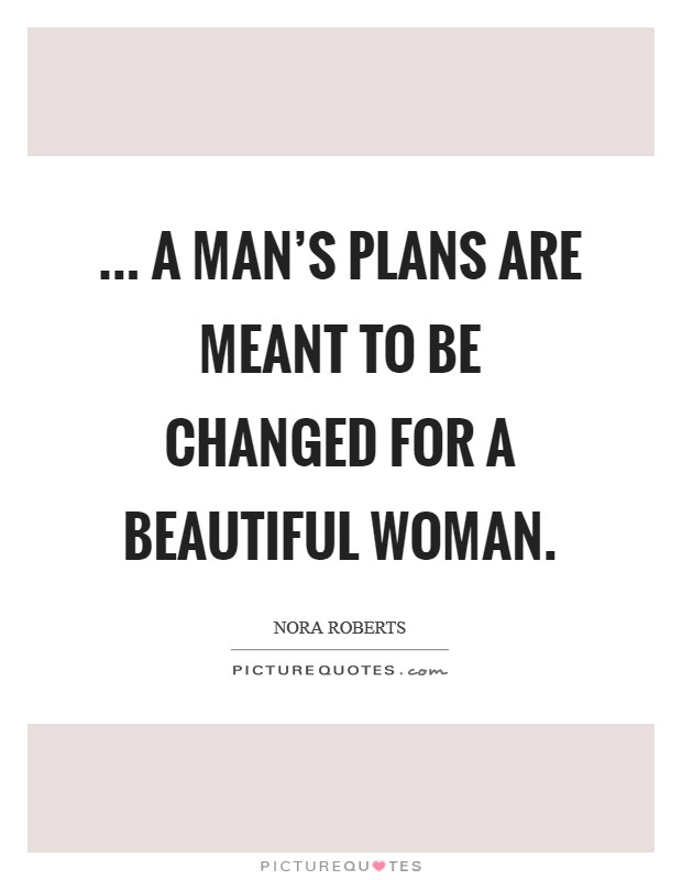 ... a man's plans are meant to be changed for a beautiful woman Picture Quote #1