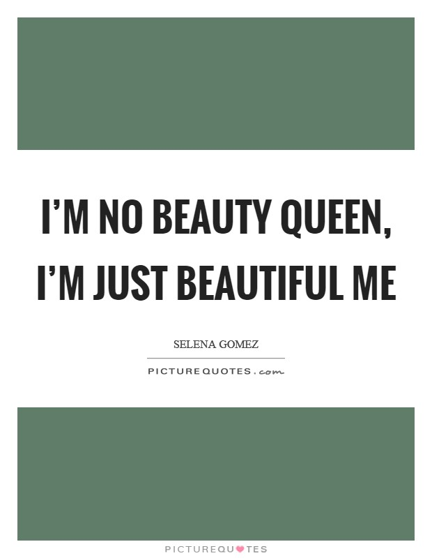 I'm no beauty queen, I'm just beautiful me Picture Quote #1