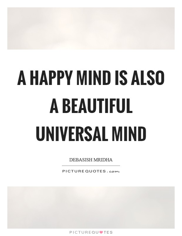 A happy mind is also a beautiful universal mind Picture Quote #1