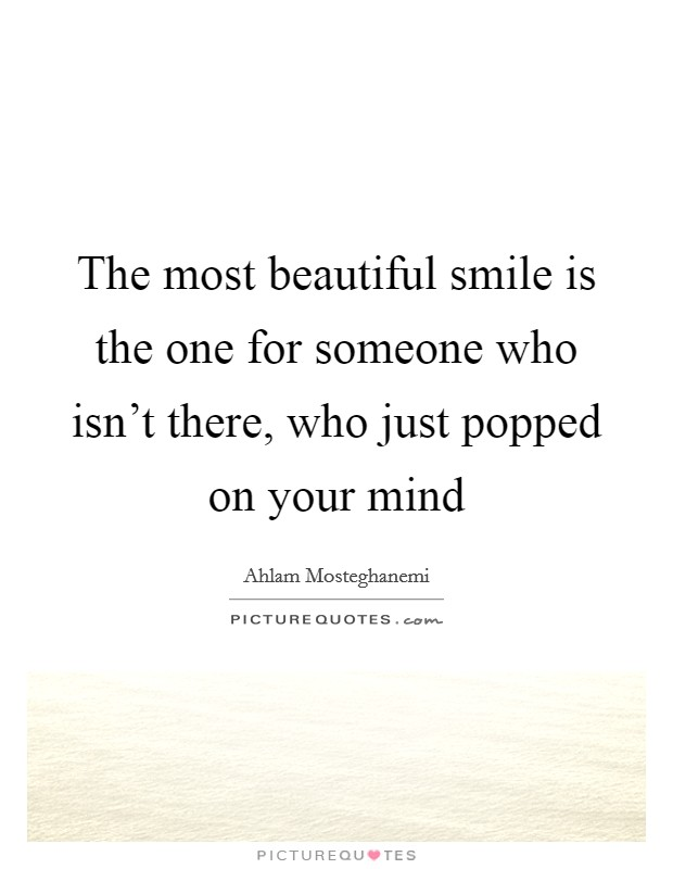 The most beautiful smile is the one for someone who isn't there, who just popped on your mind Picture Quote #1