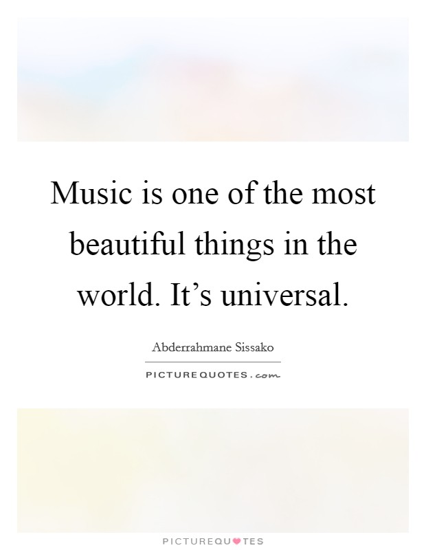 Music is one of the most beautiful things in the world. It's universal Picture Quote #1