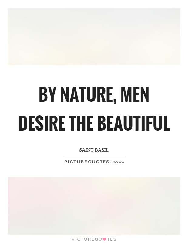 By nature, men desire the beautiful Picture Quote #1