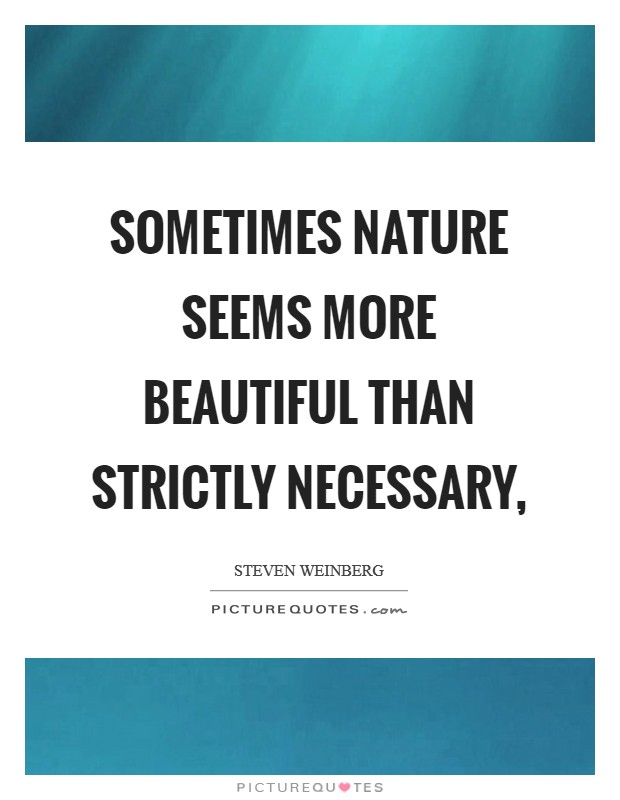 Sometimes nature seems more beautiful than strictly necessary, Picture Quote #1