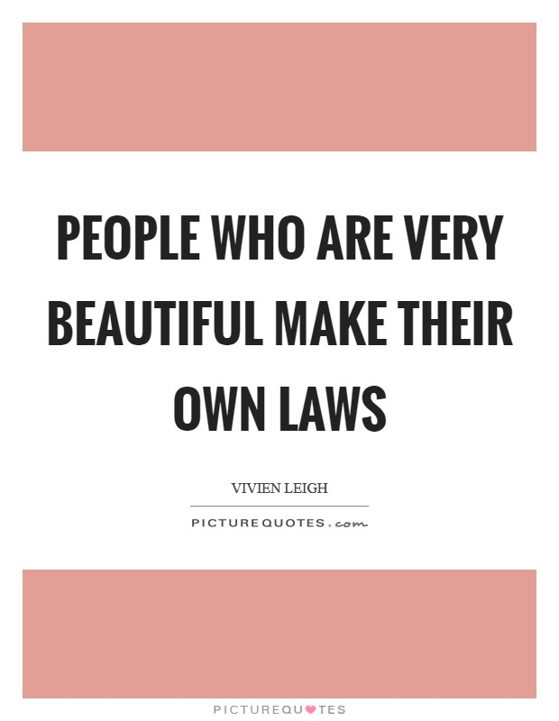 People who are very beautiful make their own laws Picture Quote #1