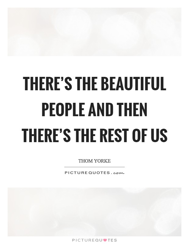 There's the beautiful people and then there's the rest of us Picture Quote #1