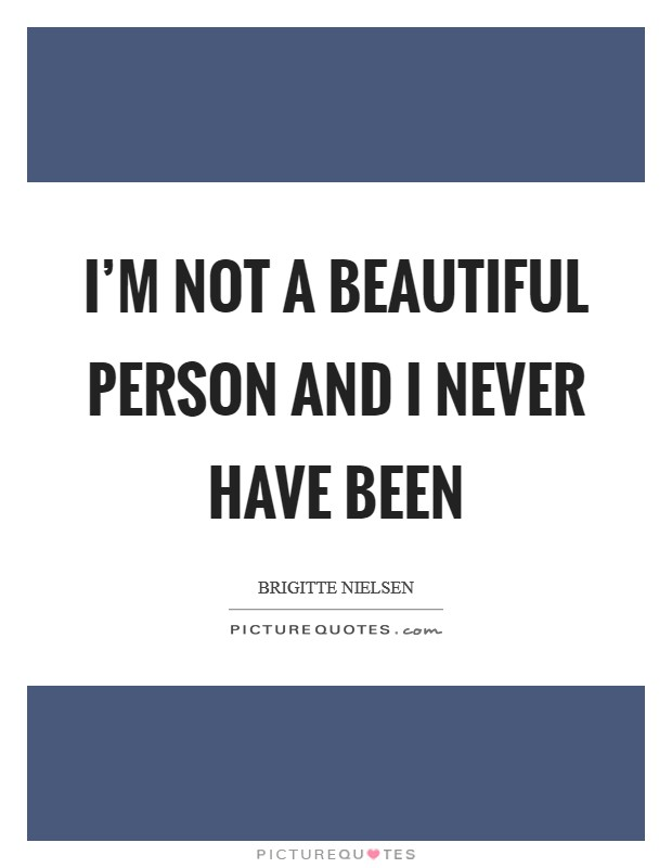 I'm not a beautiful person and I never have been Picture Quote #1