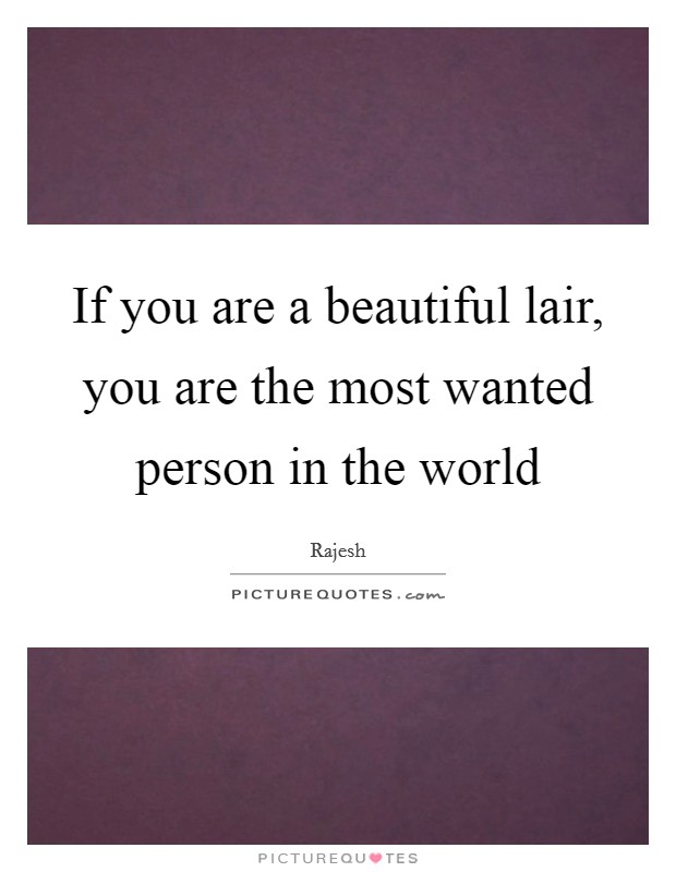 If you are a beautiful lair, you are the most wanted person in the world Picture Quote #1