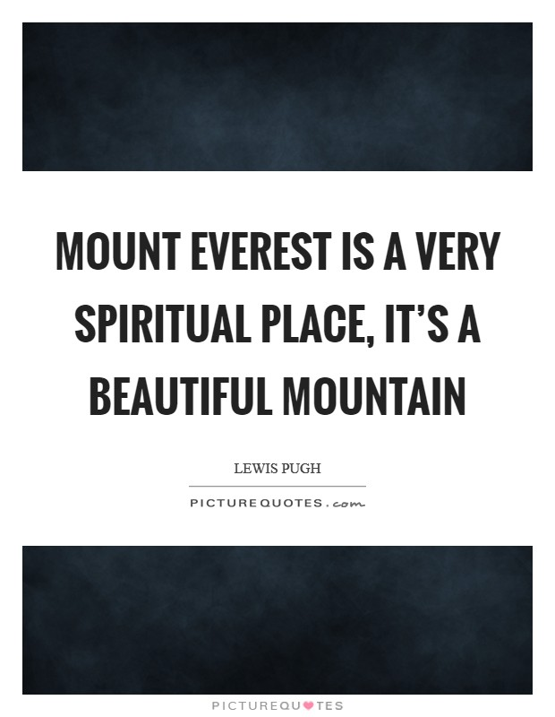 Mount Everest is a very spiritual place, it's a beautiful mountain Picture Quote #1