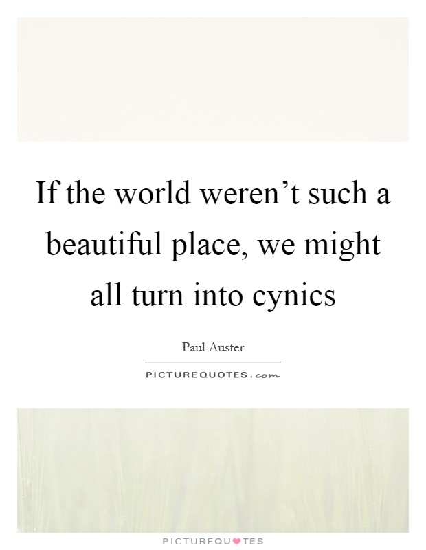 If The World Weren 39 T Such A Beautiful Place We Might All Turn Picture Quotes