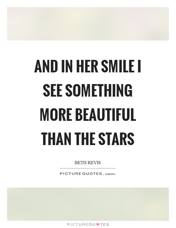And in her smile I see something more beautiful than the stars Picture Quote #1