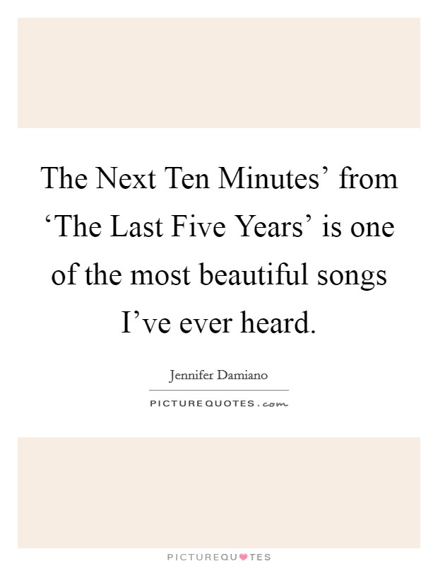 The Next Ten Minutes' from 'The Last Five Years' is one of the most beautiful songs I've ever heard Picture Quote #1