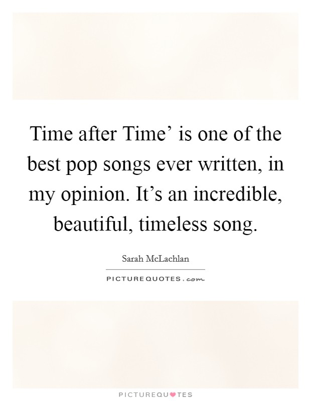 Time after Time' is one of the best pop songs ever written, in my opinion. It's an incredible, beautiful, timeless song Picture Quote #1