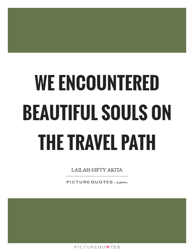We encountered beautiful souls on the travel path Picture Quote #1