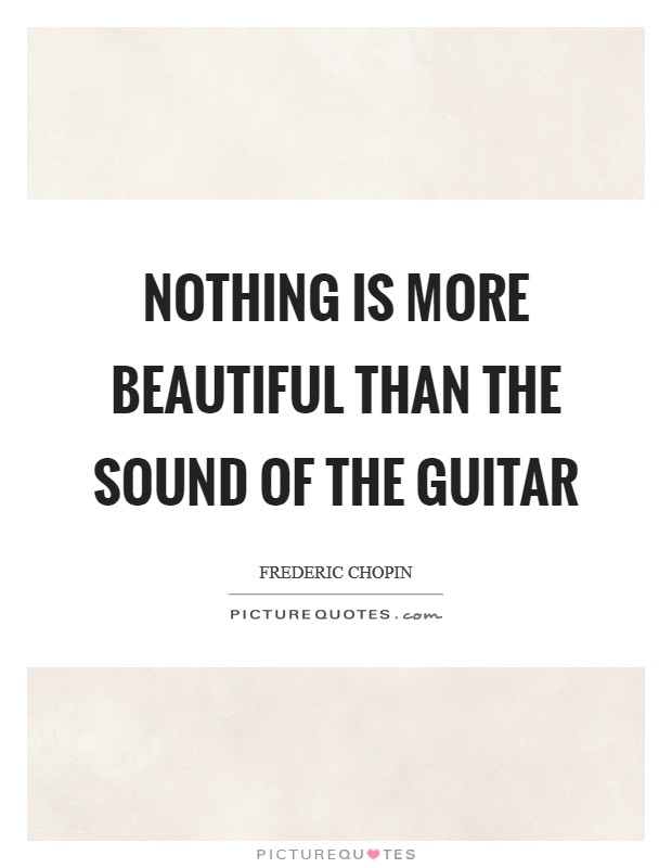 Nothing is more beautiful than the sound of the guitar Picture Quote #1
