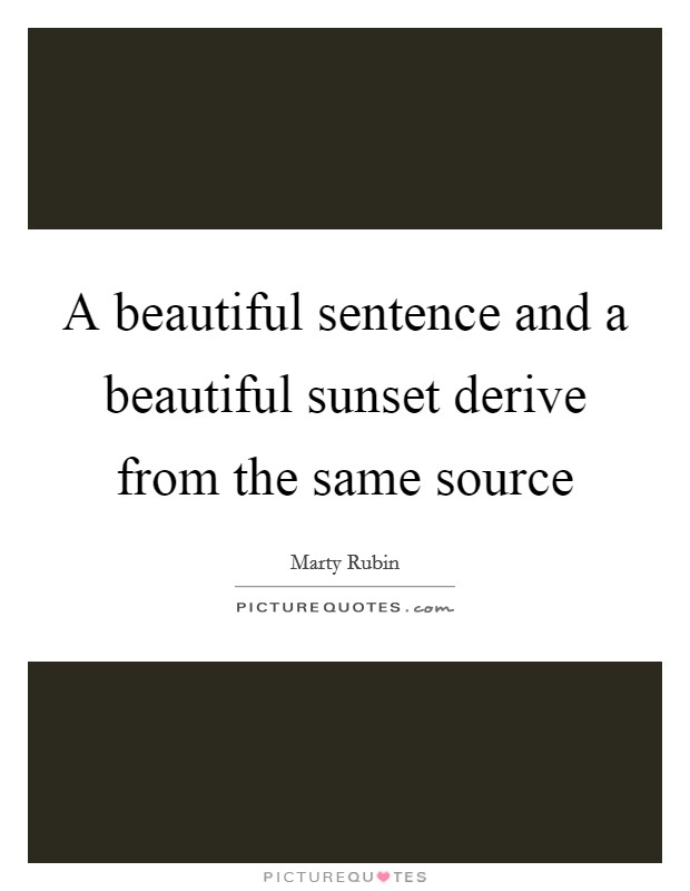 A beautiful sentence and a beautiful sunset derive from the same source Picture Quote #1