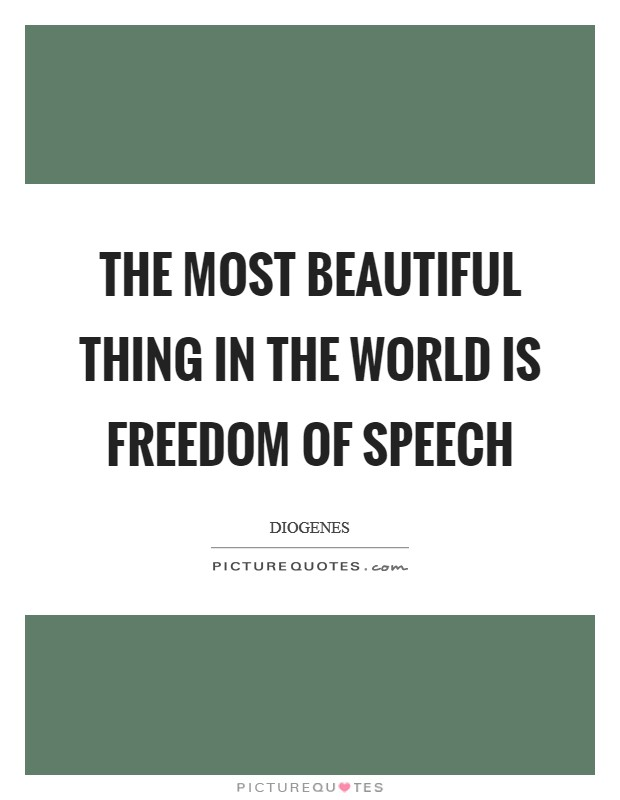 The most beautiful thing in the world is freedom of speech Picture Quote #1