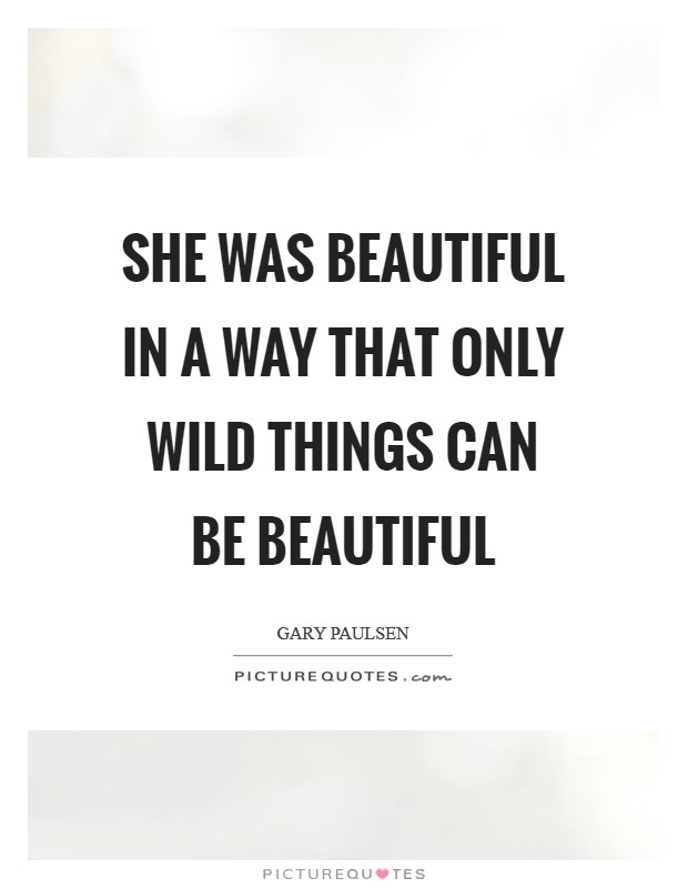She was beautiful in a way that only wild things can be beautiful Picture Quote #1