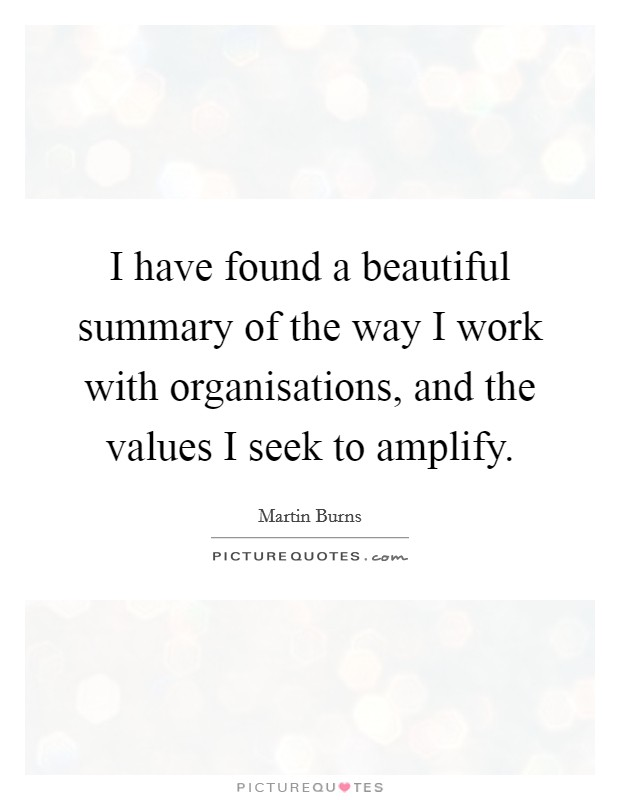 I have found a beautiful summary of the way I work with organisations, and the values I seek to amplify Picture Quote #1