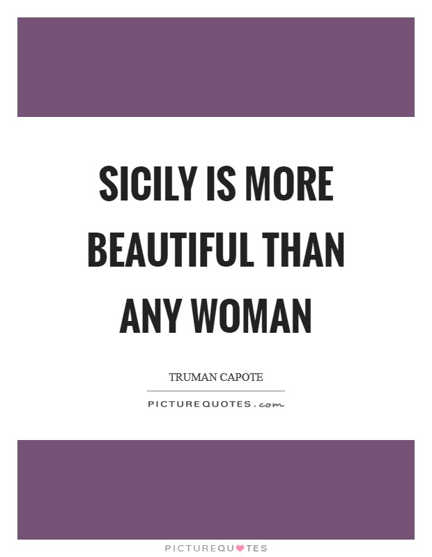 Sicily is more beautiful than any woman Picture Quote #1