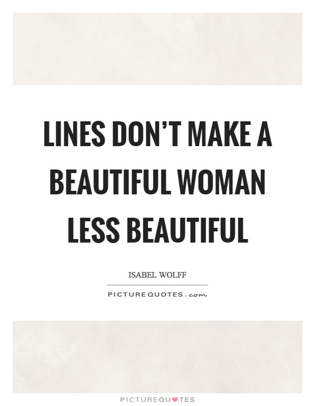Lines don't make a beautiful woman less beautiful Picture Quote #1