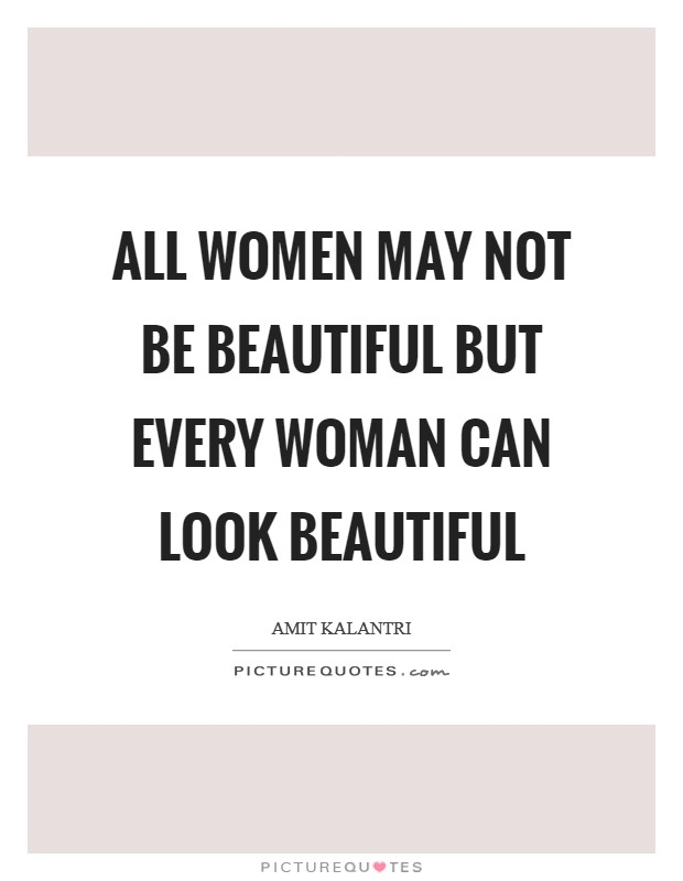 All women may not be beautiful but every woman can look beautiful Picture Quote #1