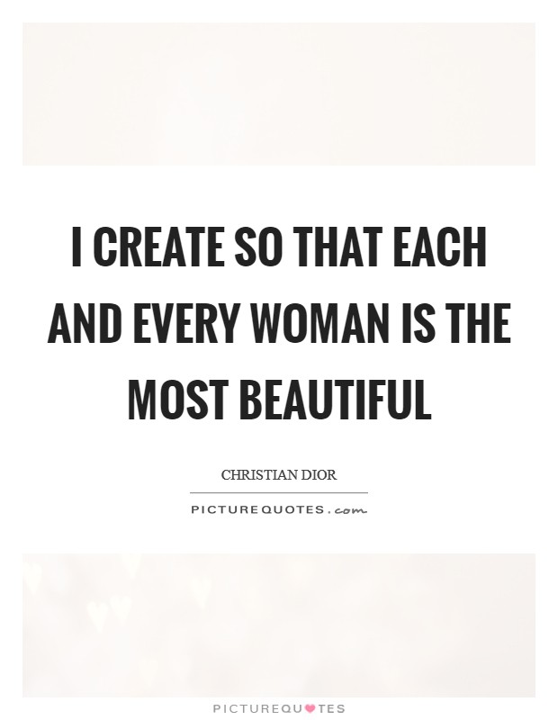 I create so that each and every woman is the most beautiful Picture Quote #1