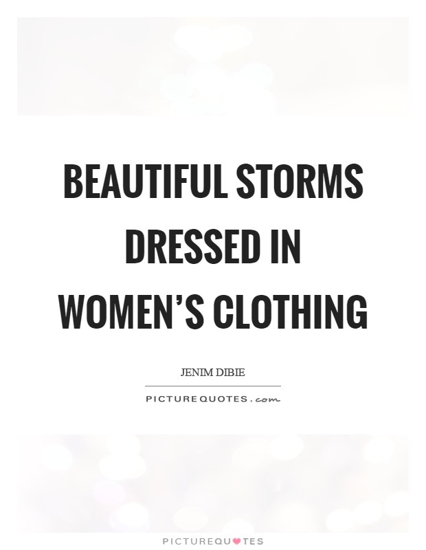 Beautiful storms dressed in women's clothing Picture Quote #1