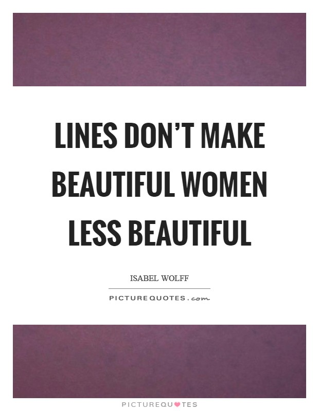 Lines don't make beautiful women less beautiful Picture Quote #1