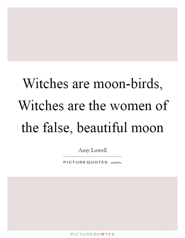 Witches are moon-birds, Witches are the women of the false, beautiful moon Picture Quote #1