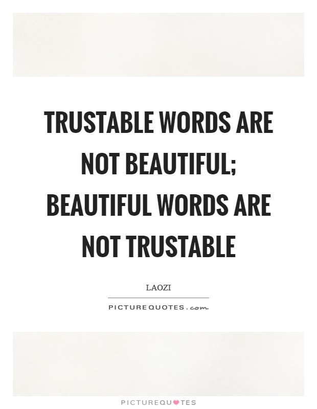 Trustable words are not beautiful; beautiful words are not trustable Picture Quote #1