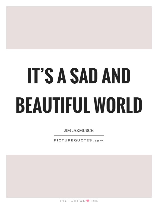 It's a sad and beautiful world Picture Quote #1