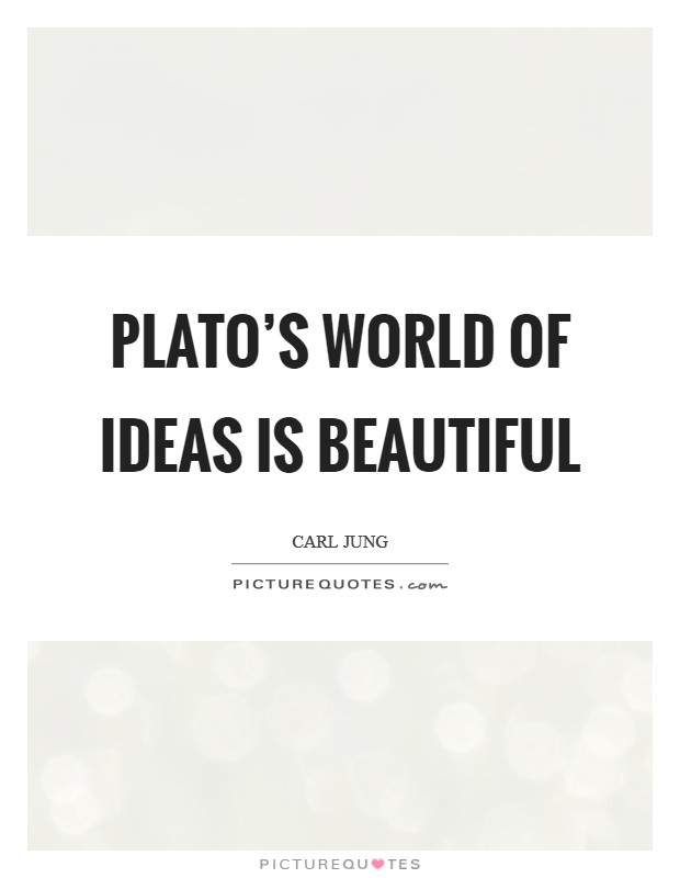 Plato's world of ideas is beautiful Picture Quote #1