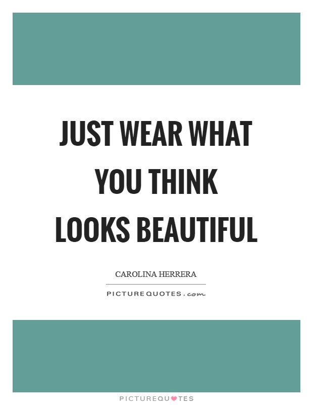 Just wear what you think looks beautiful Picture Quote #1