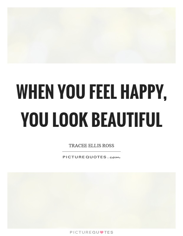 When you feel happy, you look beautiful Picture Quote #1