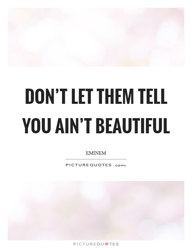 Don't let them tell you ain't beautiful Picture Quote #1