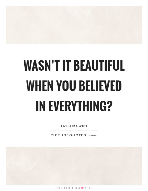 Wasn't it beautiful when you believed in everything? Picture Quote #1
