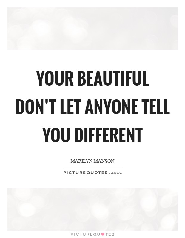 Your beautiful don't let anyone tell you different Picture Quote #1