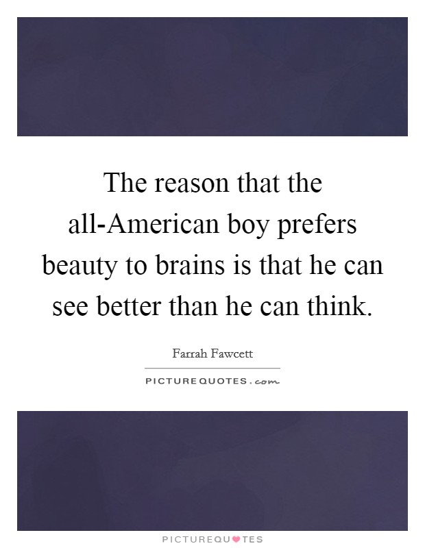 The reason that the all-American boy prefers beauty to brains is that he can see better than he can think Picture Quote #1