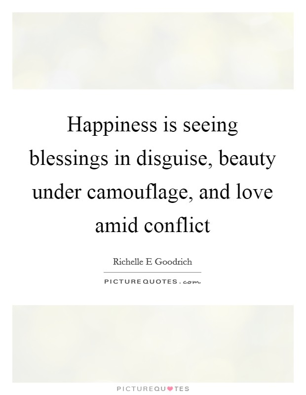 Happiness is seeing blessings in disguise, beauty under camouflage, and love amid conflict Picture Quote #1