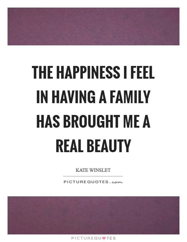 The happiness I feel in having a family has brought me a real beauty Picture Quote #1