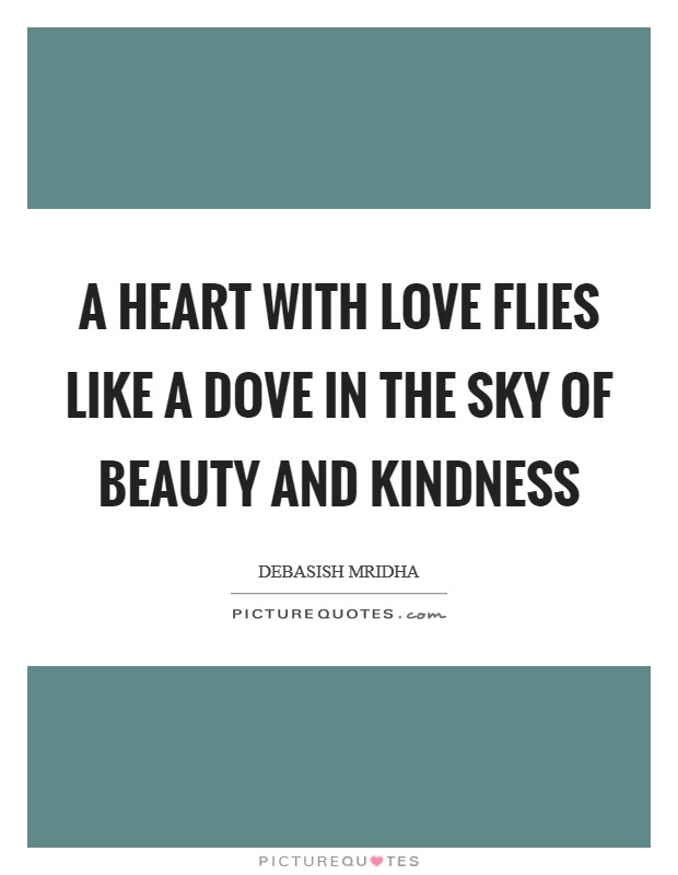 A heart with love flies like a dove in the sky of beauty and kindness Picture Quote #1